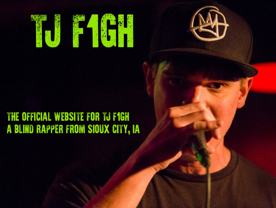 TJ F1GH - The official website for TJ Fredricksen a blind rapper from Sioux City, IA